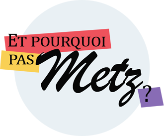 Et pourquoi pas Metz ?